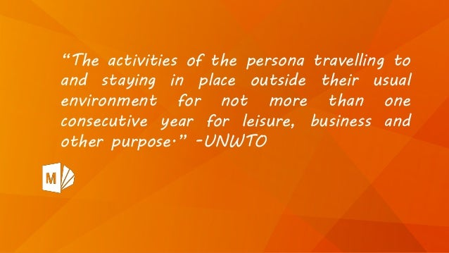 """""""The activities of the persona travelling to and staying in place outside their usual environment for not more than one co..."""