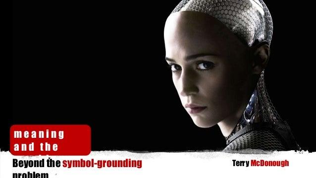 m e a n i n g a n d t h e m a c h i n e : Terry McDonoughBeyond the symbol-grounding