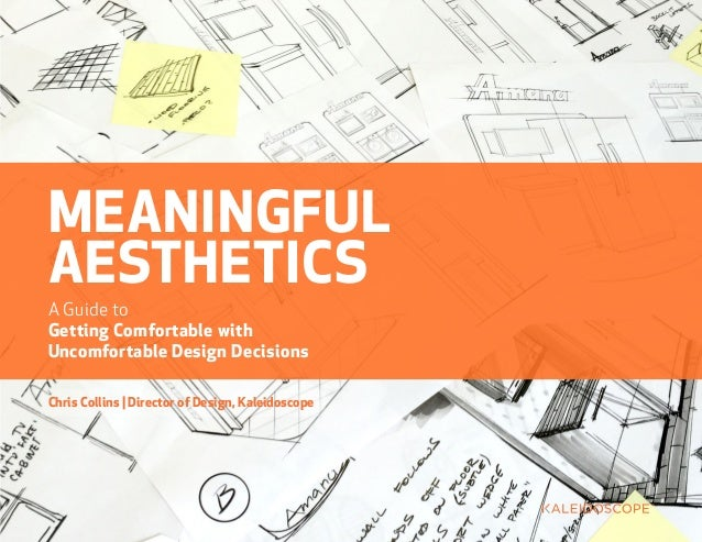 MEANINGFUL AESTHETICS A Guide to Getting Comfortable with Uncomfortable Design Decisions Chris Collins | Director of Desig...