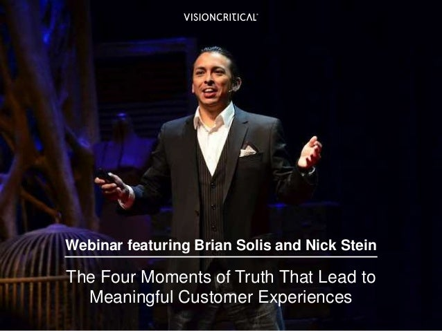 Webinar featuring Brian Solis and Nick Stein The Four Moments of Truth That Lead to Meaningful Customer Experiences