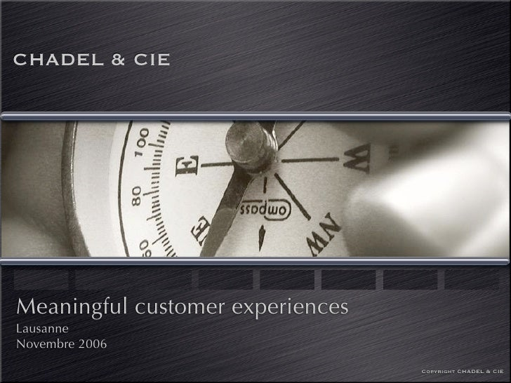 CHADEL & CIE     Meaningful customer experiences Lausanne Novembre 2006                                   Copyright CHADEL...