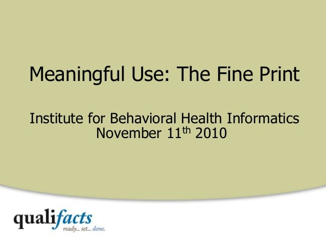 Meaningful Use: The Fine Print Institute for Behavioral Health Informatics November 11th 2010