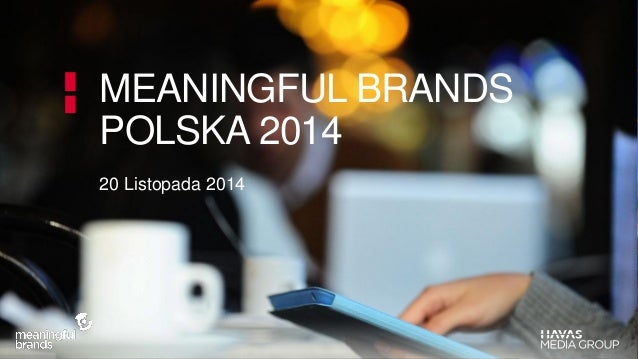 MEANINGFUL BRANDS  POLSKA 2014  20 Listopada 2014