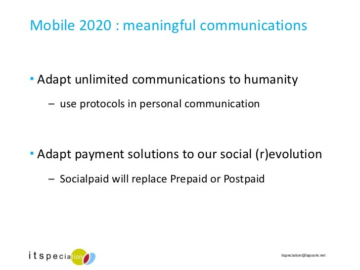 Mobile 2020 : meaningful communications <ul><li>Adapt unlimited communications to humanity </li></ul><ul><ul><li>use proto...