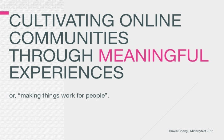 """CULTIVATING ONLINECOMMUNITIESTHROUGH MEANINGFULEXPERIENCESor, """"making things work for people"""".                            ..."""