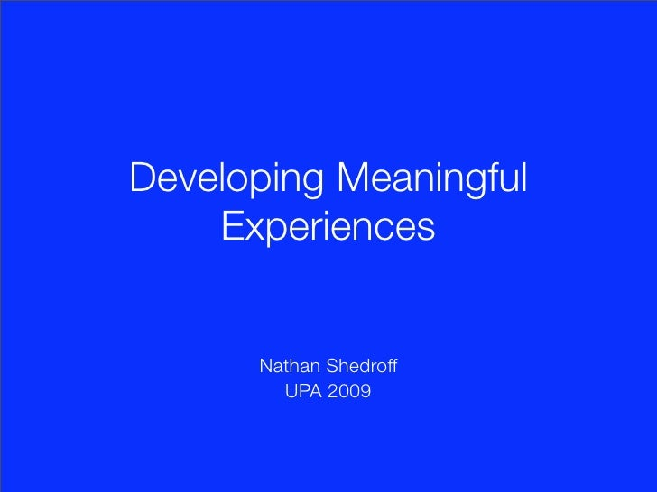Developing Meaningful     Experiences         Nathan Shedroff         UPA 2009