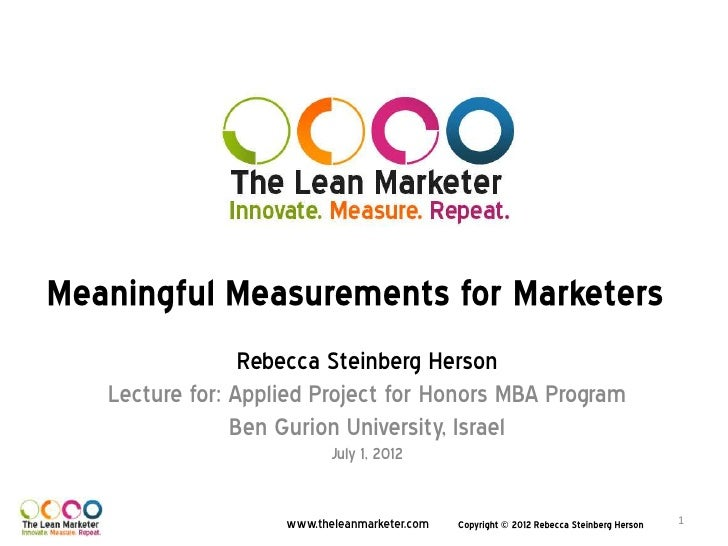 Meaningful Measurements for Marketers                 Rebecca Steinberg Herson   Lecture for: Applied Project for Honors M...