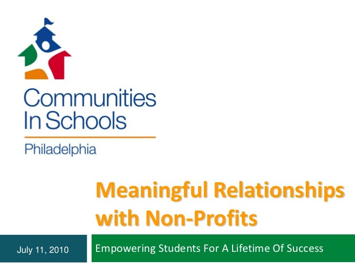 Meaningful Relationships                with Non-ProfitsJuly 11, 2010   Empowering Students For A Lifetime Of Success