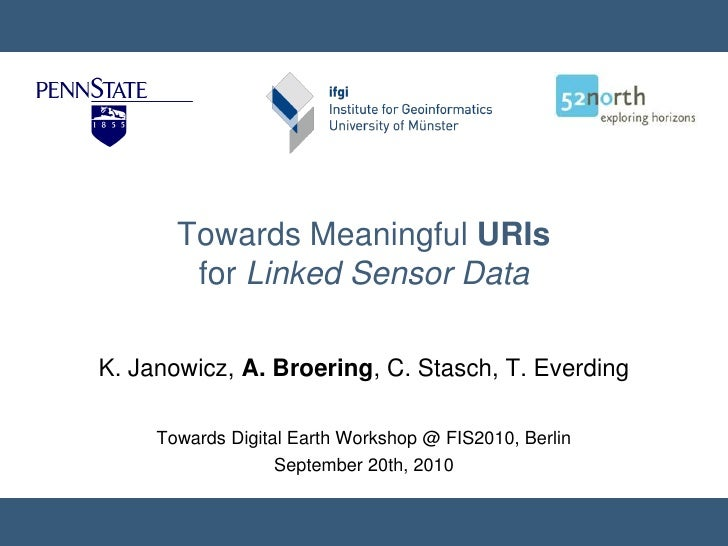 Towards Meaningful URIs         for Linked Sensor Data  K. Janowicz, A. Broering, C. Stasch, T. Everding       Towards Dig...