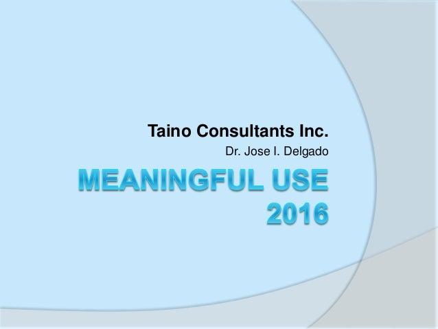 Taino Consultants Inc. Dr. Jose I. Delgado