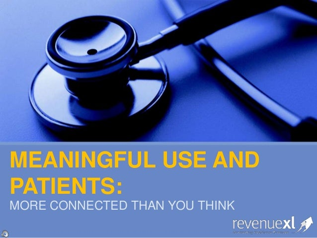 MEANINGFUL USE AND PATIENTS: MORE CONNECTED THAN YOU THINK