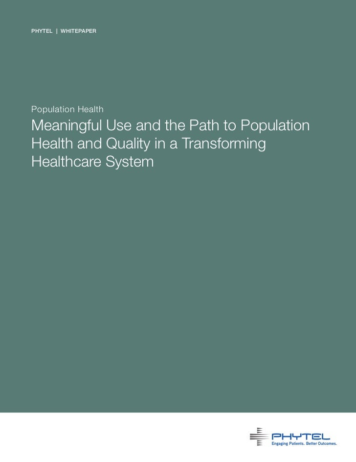 PHYTEL | WHITEPAPERPopulation HealthMeaningful Use and the Path to PopulationHealth and Quality in a TransformingHealthcar...