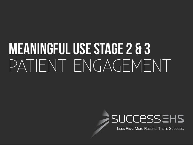 MeaningfulUSE Stage 2 & 3PATIENT ENGAGEMENT