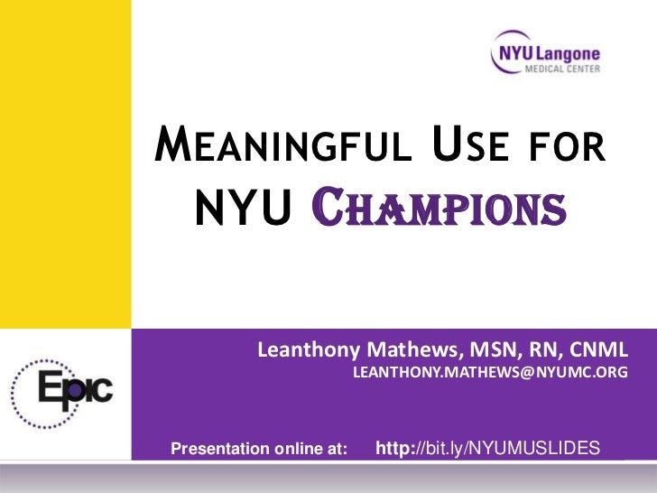 M EANINGFUL U SE FOR  NYU C HAMPIONS           Leanthony Mathews, MSN, RN, CNML                          LEANTHONY.MATHEWS...