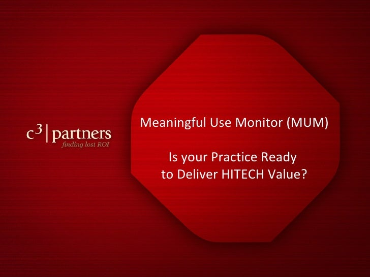 Meaningful Use Monitor (MUM) Is your Practice Ready  to Deliver HITECH Value?