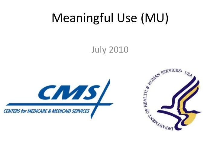 Meaningful Use (MU)      July 2010