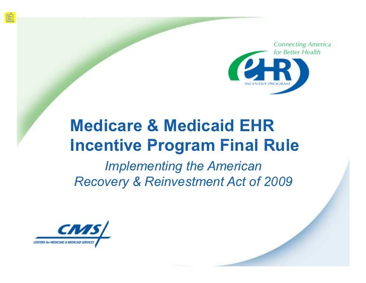 Medicare & Medicaid EHRIncentive Program Final Rule    Implementing the AmericanRecovery & Reinvestment Act of 2009
