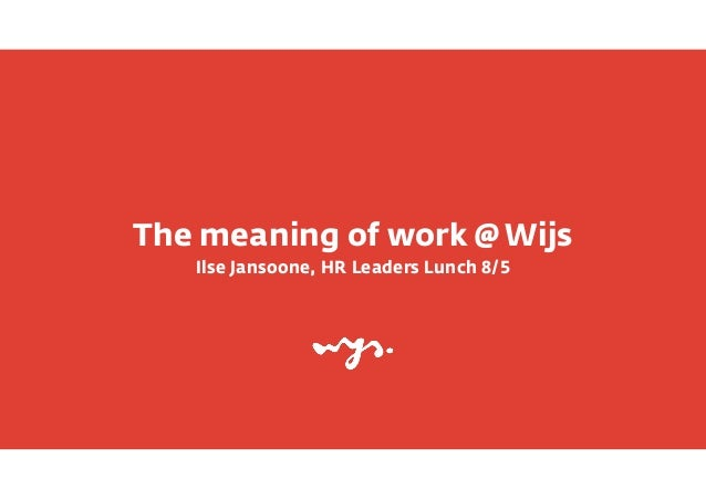 The meaning of work @ Wijs Ilse Jansoone, HR Leaders Lunch 8/5