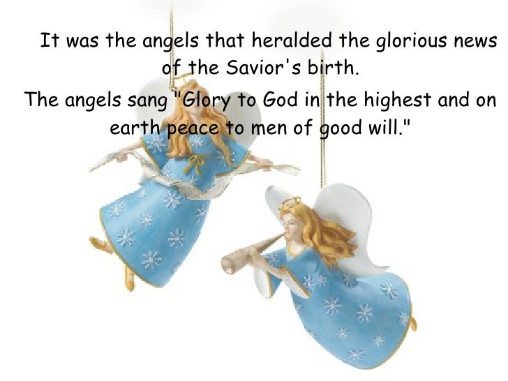 <ul><li>It was the angels that heralded the glorious news of the Savior's birth.  </li></ul><ul><li>The angels sang &quot;...
