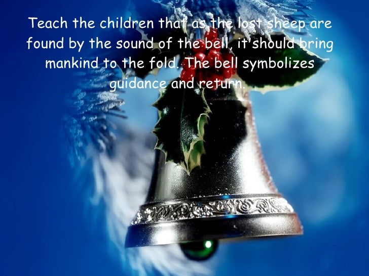 <ul><li>Teach the children that as the lost sheep are found by the sound of the bell, it should bring mankind to the fold....