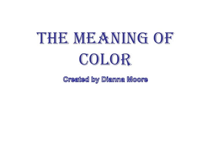 The Meaning of Color<br />Created by Dianna Moore<br />