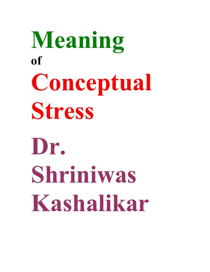 Meaning of  Conceptual Stress Dr. Shriniwas Kashalikar