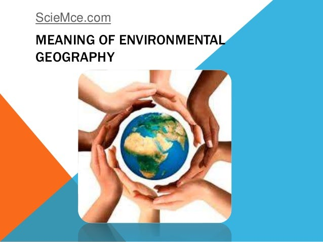 MEANING OF ENVIRONMENTAL GEOGRAPHY ScieMce.com