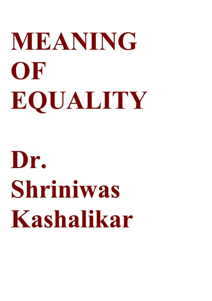 MEANING OF EQUALITY  Dr. Shriniwas Kashalikar
