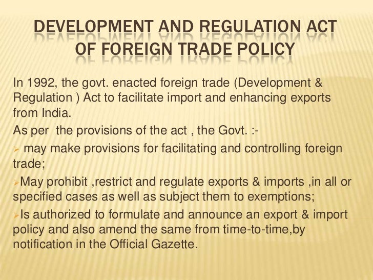 foreign trade policy India's foreign trade policy also known as export import policy (exim) in  general, aims at developing export potential, improving export.