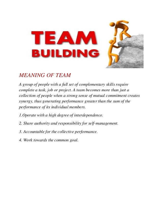 MEANING OF TEAM A group of people with a full set of complementary skills require complete a task, job or project. A team ...