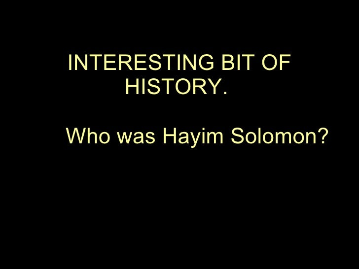 INTERESTING BIT OF HISTORY.  Who was Hayim Solomon?