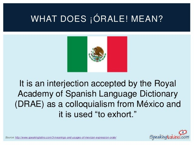 3 Meanings and Usages of the Mexican Spanish Expression ¡Órale! Slide 2