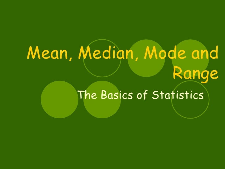 Mean, Median, Mode and                 Range     The Basics of Statistics