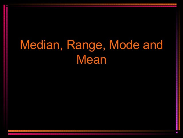 Median, Range, Mode and Mean