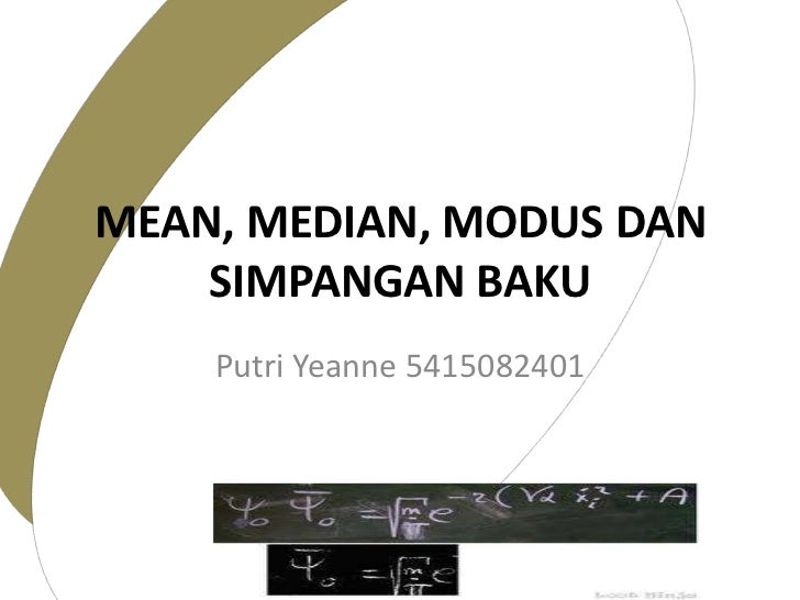 MEAN, MEDIAN, MODUS DAN SIMPANGAN BAKU<br />PutriYeanne 5415082401<br />