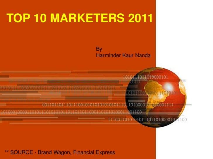 TOP 10 MARKETERS 2011                                  By                                  Harminder Kaur Nanda** SOURCE -...