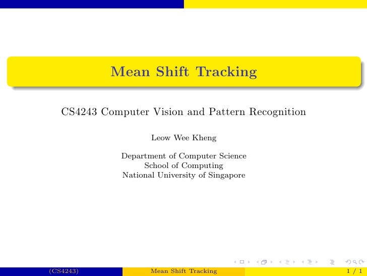 Mean Shift Tracking     CS4243 Computer Vision and Pattern Recognition                       Leow Wee Kheng               ...