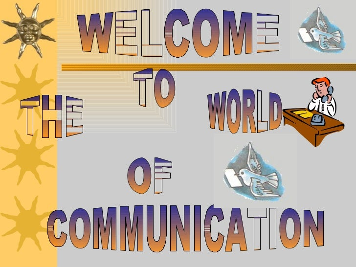 WELCOME TO THE WORLD COMMUNICATION OF