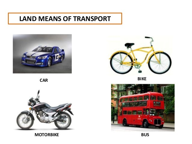 LAND MEANS OF TRANSPORT CAR BIKE MOTORBIKE BUS