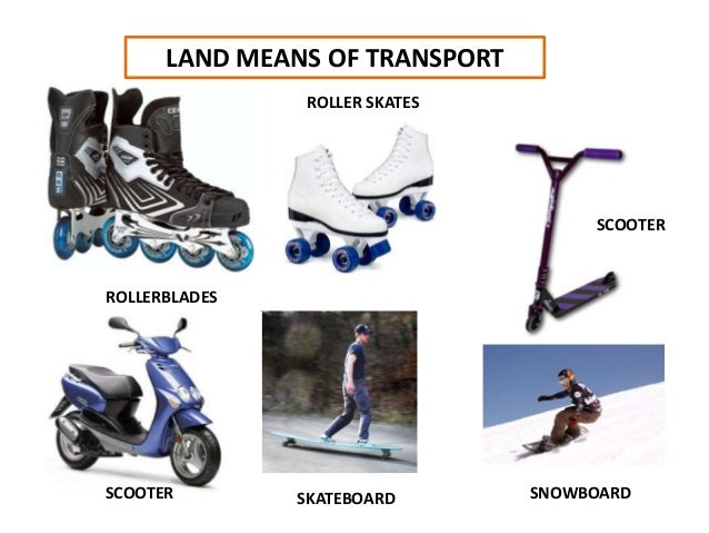 LAND MEANS OF TRANSPORT ROLLERBLADES SCOOTER SKATEBOARD SCOOTER ROLLER SKATES SNOWBOARD