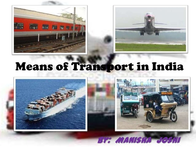 Means of Transport in India  By: Manisha Joshi