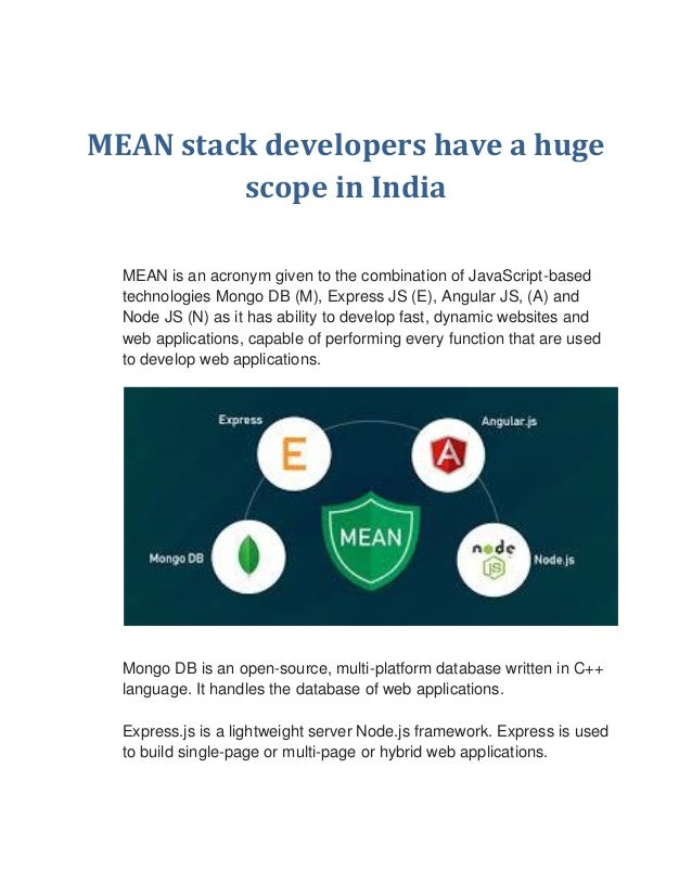 MEAN stack developers have a huge scope in India MEAN is an acronym given to the combination of JavaScript-based technolog...
