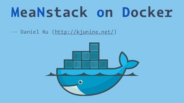 MeaNstack on Docker  -- Daniel Ku (http://kjunine.net/)