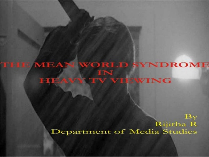 """DefinitionWHAT IS MEAN WORLD SYNDROME?•The term """"Mean World Syndrome"""" was coined by Dr. George Gerbner in hiswork """"Cultiva..."""
