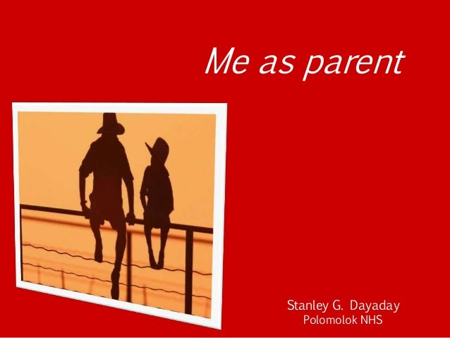 Me as parent Stanley G. Dayaday Polomolok NHS