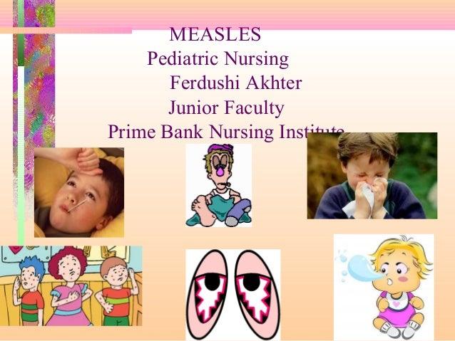 MEASLES  Pediatric Nursing  Ferdushi Akhter  Junior Faculty  Prime Bank Nursing Institute