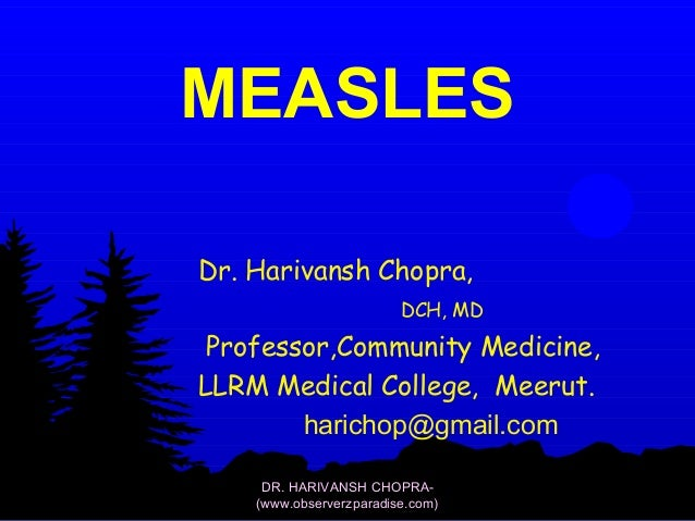 MEASLES  Dr. Harivansh Chopra,  DCH, MD  Professor,Community Medicine,  LLRM Medical College, Meerut.  harichop@gmail.com ...