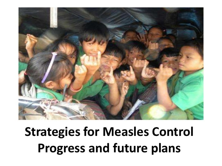 Strategies for Measles Control Progress and future plans<br />
