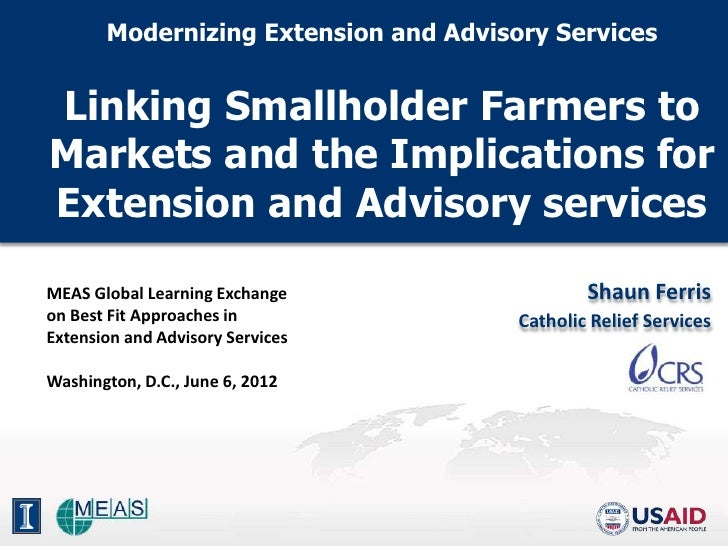Modernizing Extension and Advisory ServicesLinking Smallholder Farmers toMarkets and the Implications forExtension and Adv...