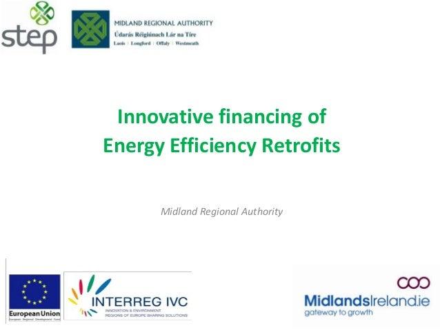 Innovative financing of Energy Efficiency Retrofits Midland Regional Authority